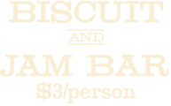 Biscuit and Jam Bar $3 per person