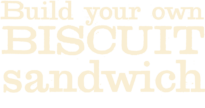 Build Your Own Biscuit Sandwich
