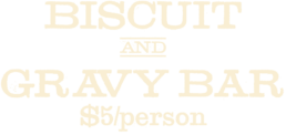 Biscuit and Gravy Bar $5 per person